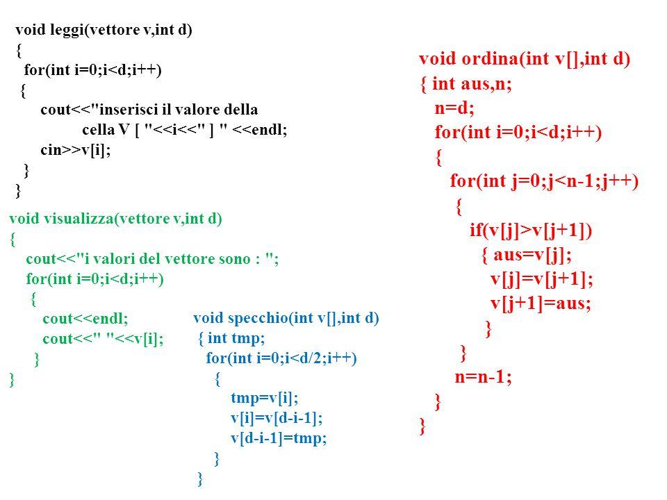 void leggi(vettore v,int d) { for(int i=0;i<d;i++) { cout<<