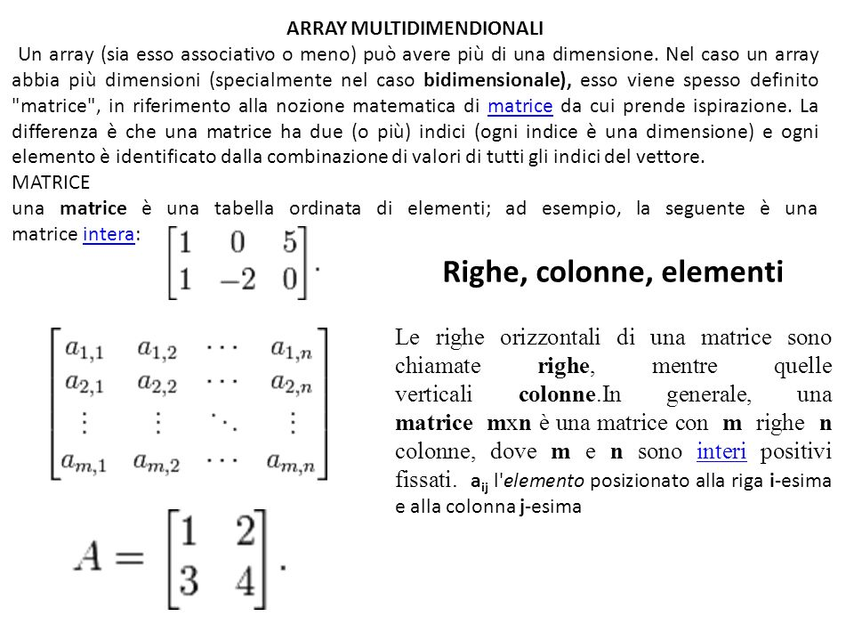 ARRAY MULTIDIMENDIONALI Un array (sia esso associativo o meno) può avere più di una dimensione. Nel caso un array abbia più dimensioni (specialmente n