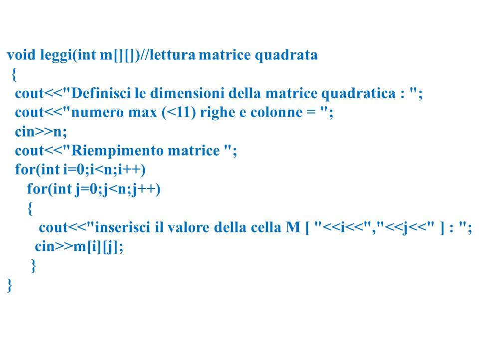 void trasposta(int m[][], int n) { int mem; for(int i=0;i<n-1;i++) { for(int j=i+1;j<n;j++) { mem=m[i][j]; m[i][j]=m[j][i]; m[j][i]=mem; } }