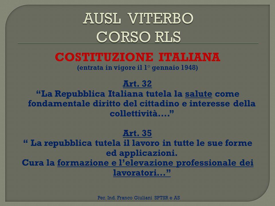 COSTITUZIONE ITALIANA (entrata in vigore il 1° gennaio 1948) Art. 32 La Repubblica Italiana tutela la salute come fondamentale diritto del cittadino e