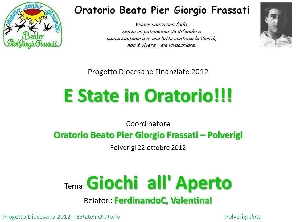 Progetto Diocesano Finanziato 2012 E State in Oratorio!!! Coordinatore Oratorio Beato Pier Giorgio Frassati – Polverigi Giochi all' Aperto Tema: Gioch