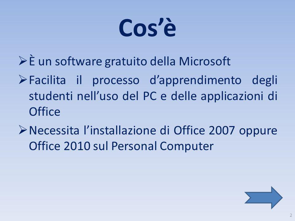 Cosè È un software gratuito della Microsoft Facilita il processo dapprendimento degli studenti nelluso del PC e delle applicazioni di Office Necessita
