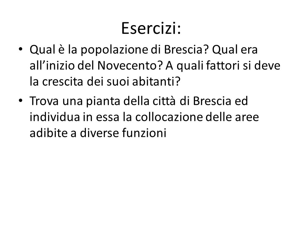Qual è la popolazione di Brescia? Qual era allinizio del Novecento? A quali fattori si deve la crescita dei suoi abitanti? Trova una pianta della citt