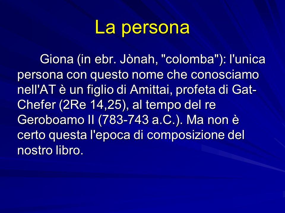 Il Libro di Giona A. La persona e il racconto B. Il suo messaggio: 1. L'interpretazione; 2. La datazione.