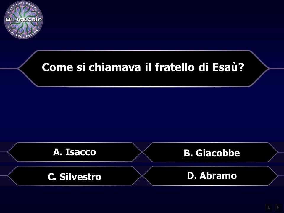 Chi vinse il gigante Golia? LF A. Sansone B. Ercole C. Polifemo D. Davide