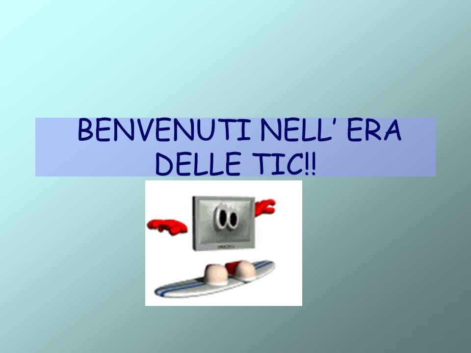 BENVENUTI NELL ERA DELLE TIC!!