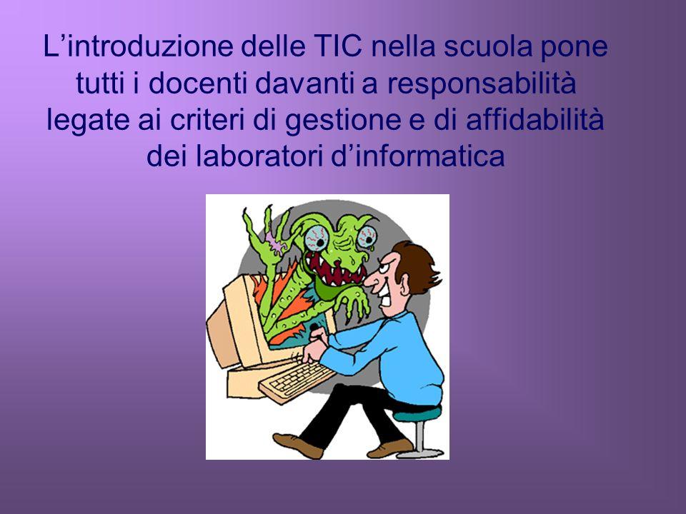 Lintroduzione delle TIC nella scuola pone tutti i docenti davanti a responsabilità legate ai criteri di gestione e di affidabilità dei laboratori dinformatica
