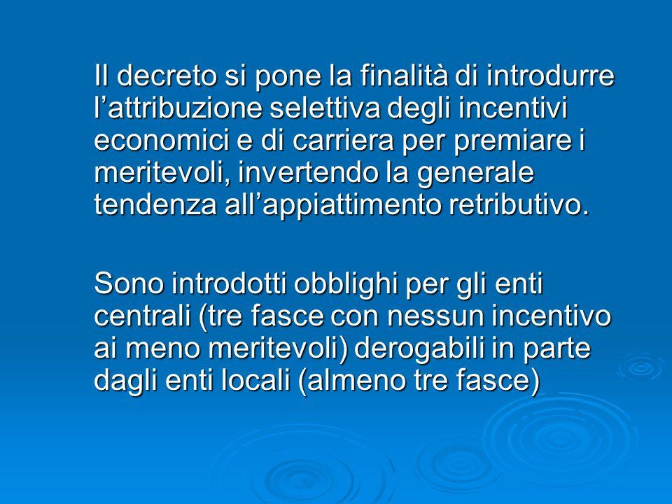 Il decreto si pone la finalità di introdurre lattribuzione selettiva degli incentivi economici e di carriera per premiare i meritevoli, invertendo la generale tendenza allappiattimento retributivo.