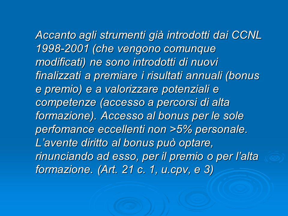 Accanto agli strumenti già introdotti dai CCNL 1998-2001 (che vengono comunque modificati) ne sono introdotti di nuovi finalizzati a premiare i risultati annuali (bonus e premio) e a valorizzare potenziali e competenze (accesso a percorsi di alta formazione).