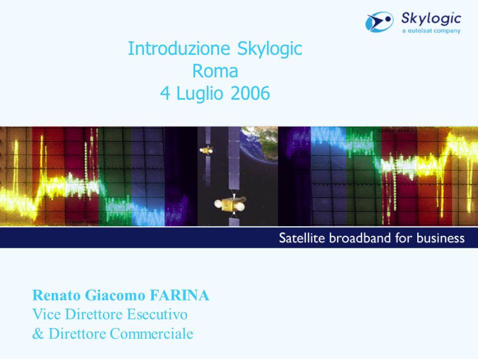 Introduzione Skylogic Roma 4 Luglio 2006 Renato Giacomo FARINA Vice Direttore Esecutivo & Direttore Commerciale