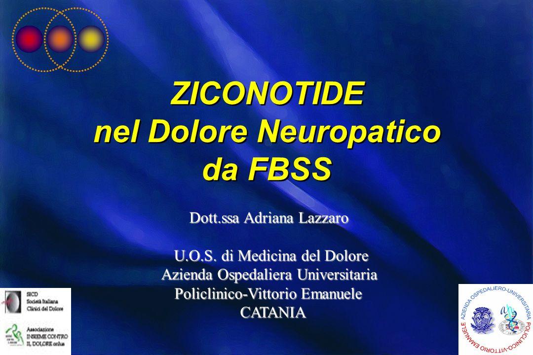 ZICONOTIDE nel Dolore Neuropatico da FBSS ZICONOTIDE nel Dolore Neuropatico da FBSS Dott.ssa Adriana Lazzaro U.O.S. di Medicina del Dolore U.O.S. di M