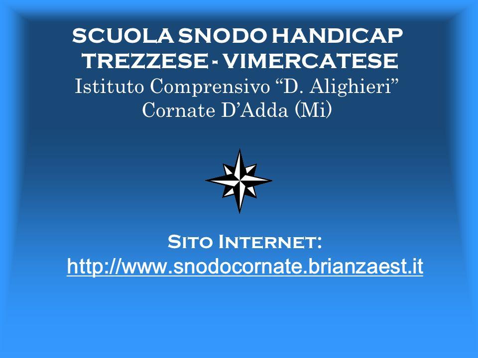 SCUOLA SNODO HANDICAP TREZZESE - VIMERCATESE Istituto Comprensivo D. Alighieri Cornate DAdda (Mi) Sito Internet: http://www.snodocornate.brianzaest.it