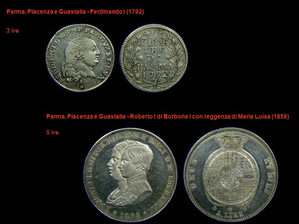 Parma, Piacenza e Guastalla - Ferdinando I (1792) 3 lire Parma, Piacenza e Guastalla - Roberto I di Borbone I con reggenza di Maria Luisa (1858) 5 lir