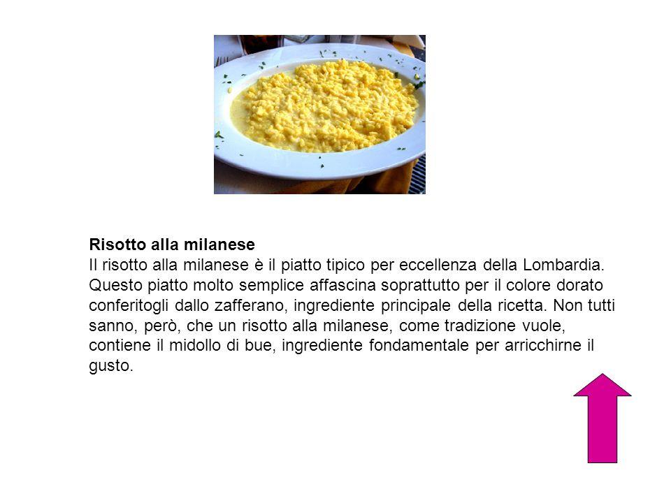 Risotto alla milanese Il risotto alla milanese è il piatto tipico per eccellenza della Lombardia. Questo piatto molto semplice affascina soprattutto p