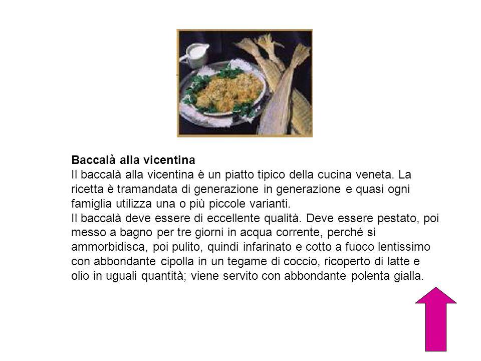 Baccalà alla vicentina Il baccalà alla vicentina è un piatto tipico della cucina veneta. La ricetta è tramandata di generazione in generazione e quasi