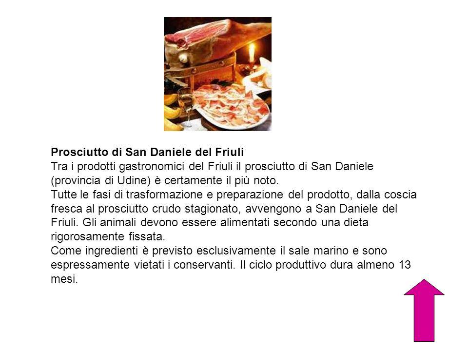 Prosciutto di San Daniele del Friuli Tra i prodotti gastronomici del Friuli il prosciutto di San Daniele (provincia di Udine) è certamente il più noto