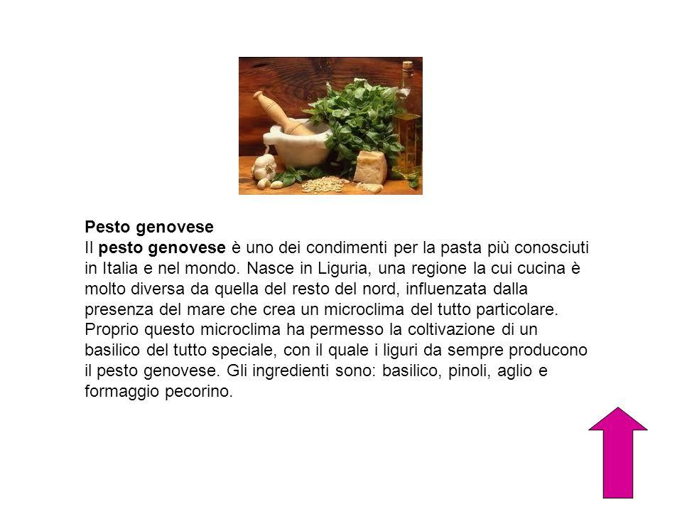 Pesto genovese Il pesto genovese è uno dei condimenti per la pasta più conosciuti in Italia e nel mondo. Nasce in Liguria, una regione la cui cucina è