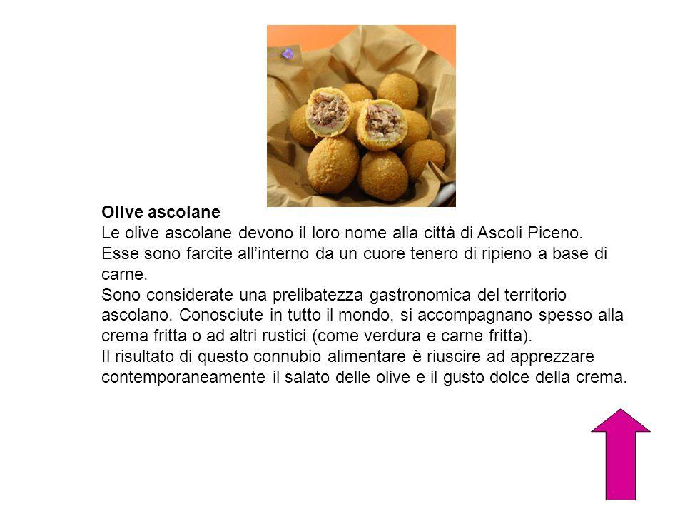 Olive ascolane Le olive ascolane devono il loro nome alla città di Ascoli Piceno. Esse sono farcite allinterno da un cuore tenero di ripieno a base di
