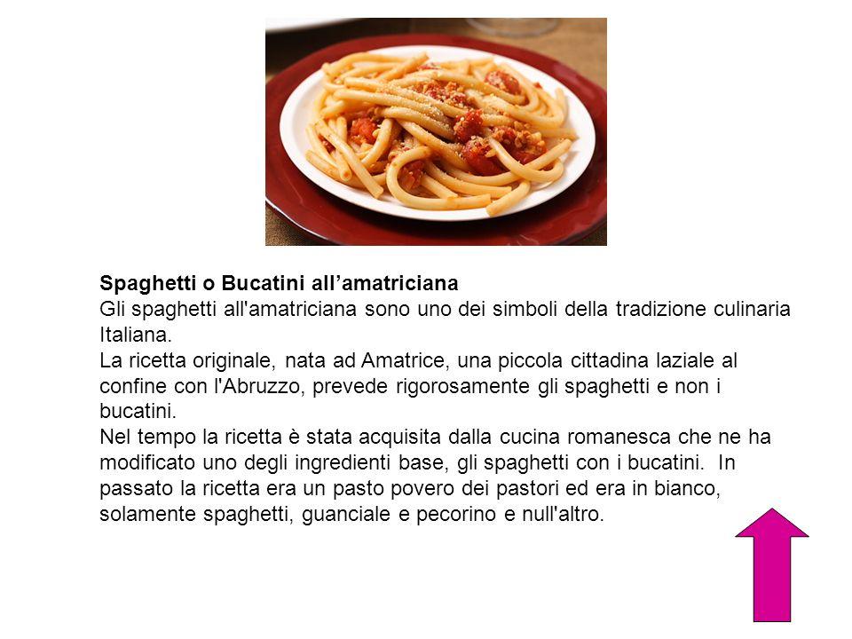 Spaghetti o Bucatini allamatriciana Gli spaghetti all'amatriciana sono uno dei simboli della tradizione culinaria Italiana. La ricetta originale, nata