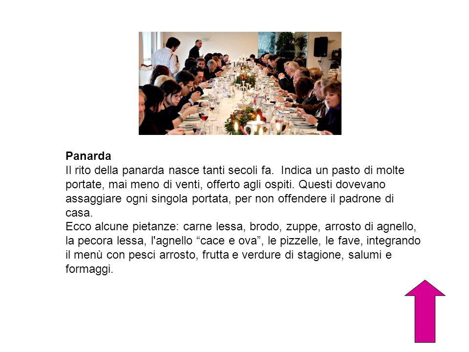 Panarda Il rito della panarda nasce tanti secoli fa. Indica un pasto di molte portate, mai meno di venti, offerto agli ospiti. Questi dovevano assaggi
