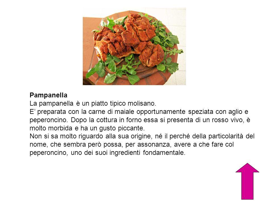 Pampanella La pampanella è un piatto tipico molisano. E preparata con la carne di maiale opportunamente speziata con aglio e peperoncino. Dopo la cott