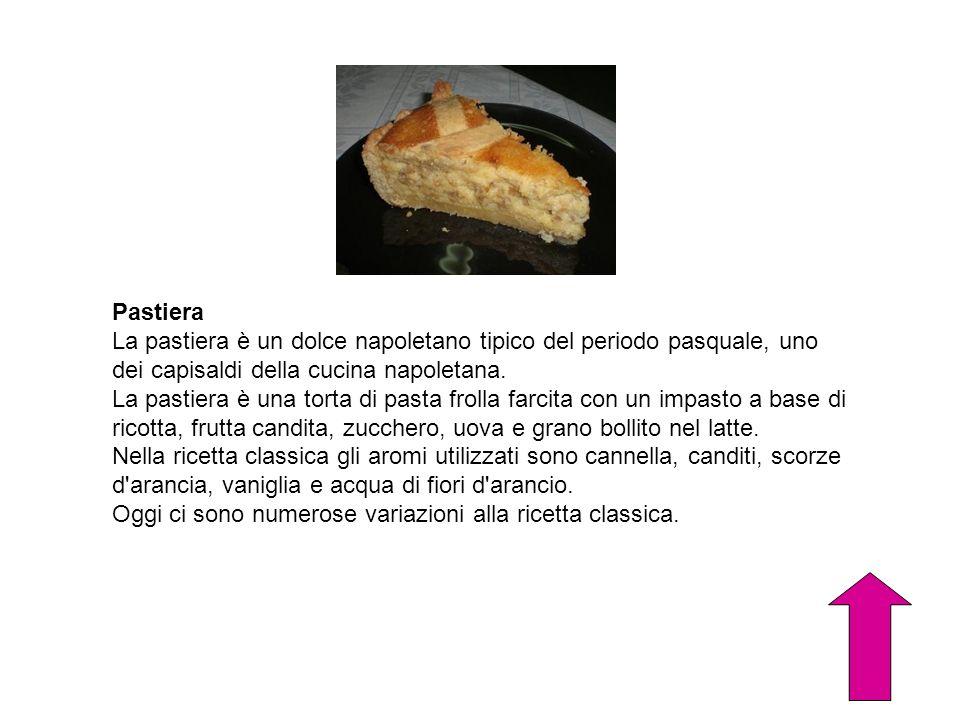 Pastiera La pastiera è un dolce napoletano tipico del periodo pasquale, uno dei capisaldi della cucina napoletana. La pastiera è una torta di pasta fr