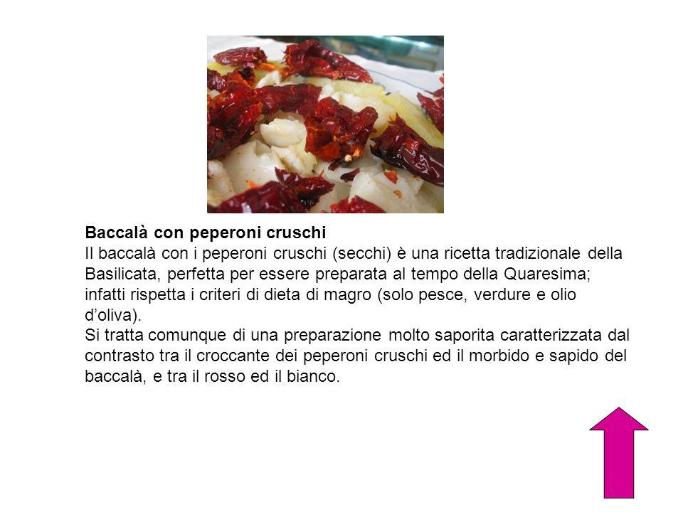 Baccalà con peperoni cruschi Il baccalà con i peperoni cruschi (secchi) è una ricetta tradizionale della Basilicata, perfetta per essere preparata al