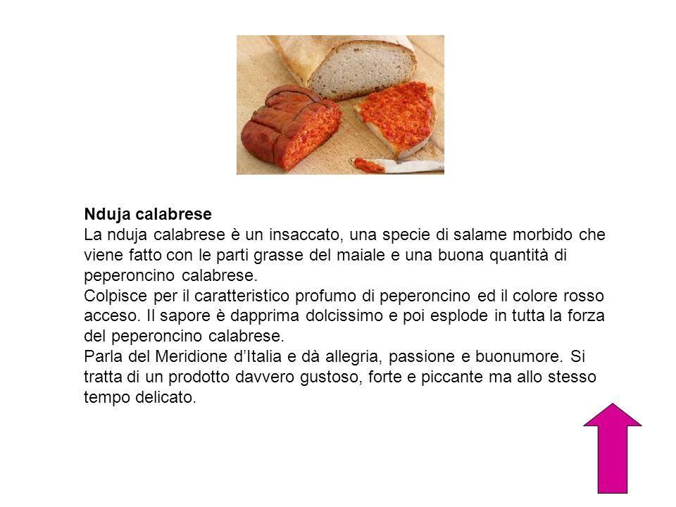 Nduja calabrese La nduja calabrese è un insaccato, una specie di salame morbido che viene fatto con le parti grasse del maiale e una buona quantità di