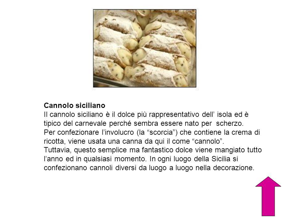 Cannolo siciliano Il cannolo siciliano è il dolce più rappresentativo dell isola ed è tipico del carnevale perché sembra essere nato per scherzo. Per