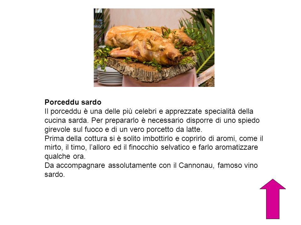 Porceddu sardo Il porceddu è una delle più celebri e apprezzate specialità della cucina sarda. Per prepararlo è necessario disporre di uno spiedo gire