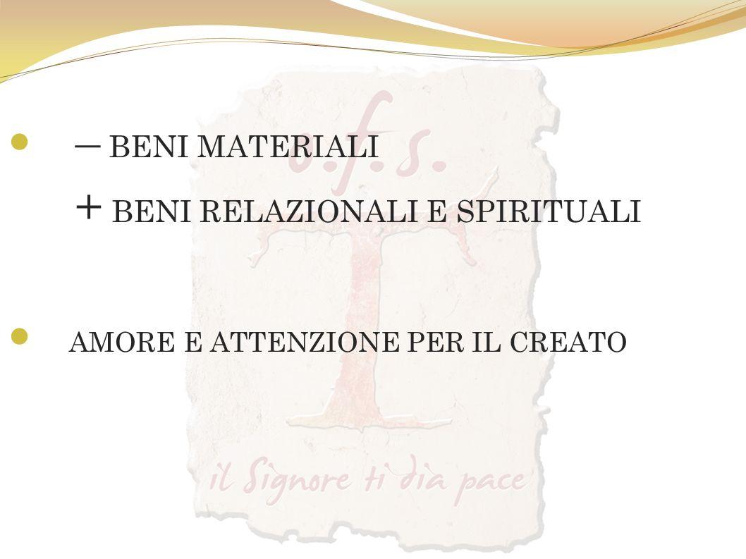 – BENI MATERIALI + BENI RELAZIONALI E SPIRITUALI AMORE E ATTENZIONE PER IL CREATO