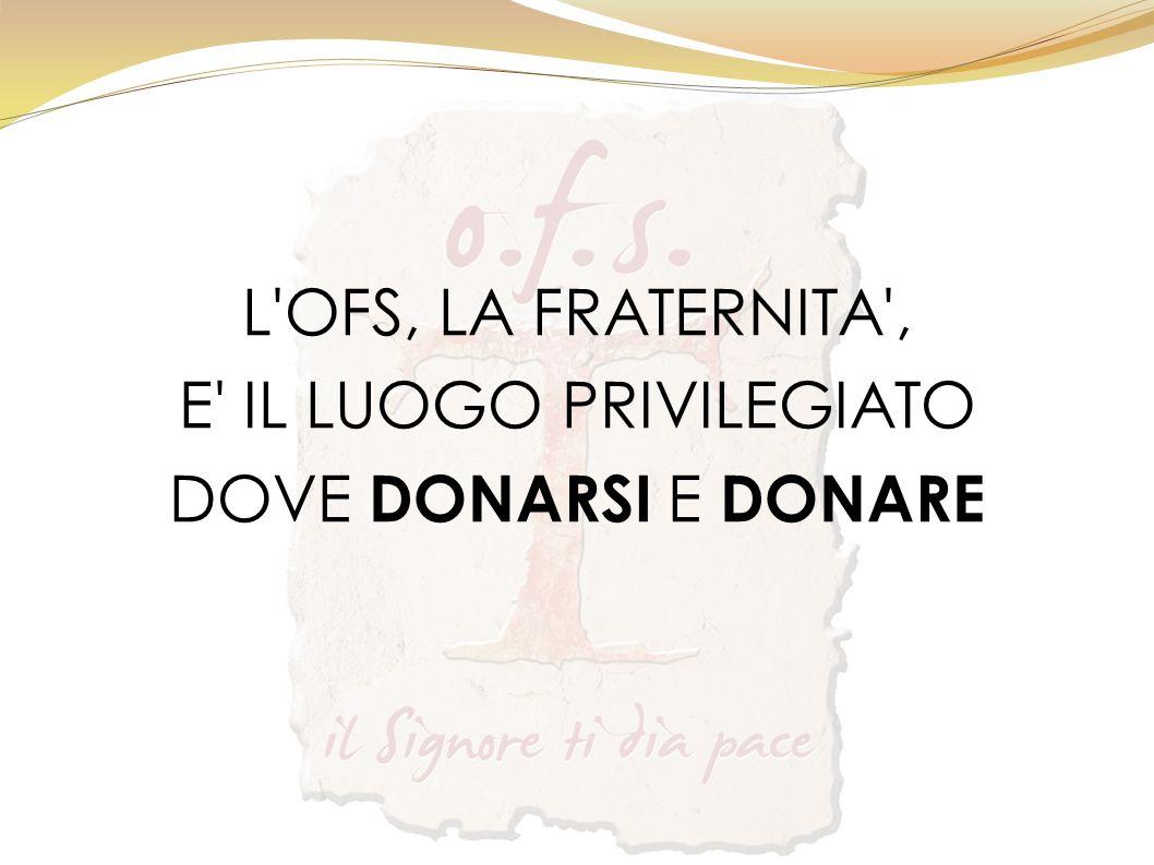 L OFS, LA FRATERNITA , E IL LUOGO PRIVILEGIATO DOVE DONARSI E DONARE
