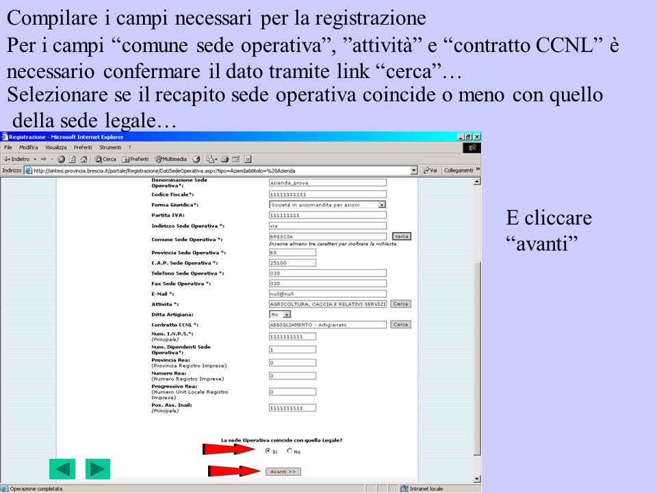 Compilare i campi necessari per la registrazione Per i campi comune sede operativa, attività e contratto CCNL è necessario confermare il dato tramite
