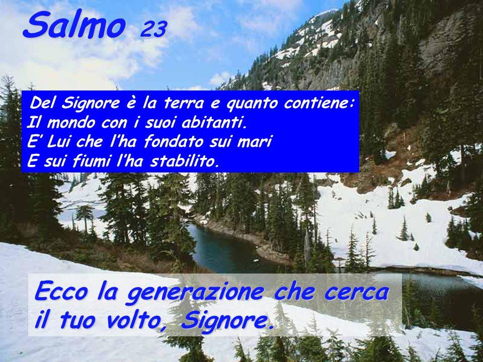 Salmo 23 Salmo 23 Del Signore è la terra e quanto contiene: Il mondo con i suoi abitanti.