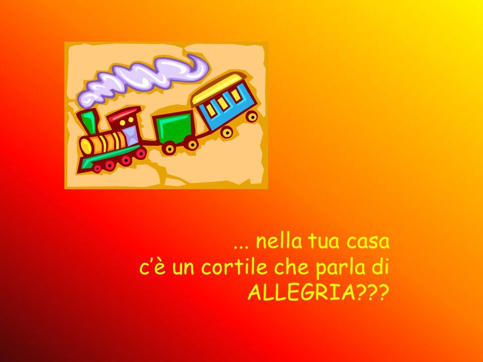 ... nella tua casa cè un cortile che parla di ALLEGRIA???