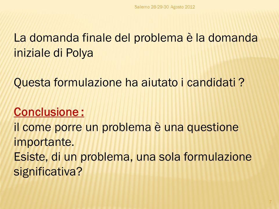 7 La domanda finale del problema è la domanda iniziale di Polya Questa formulazione ha aiutato i candidati .