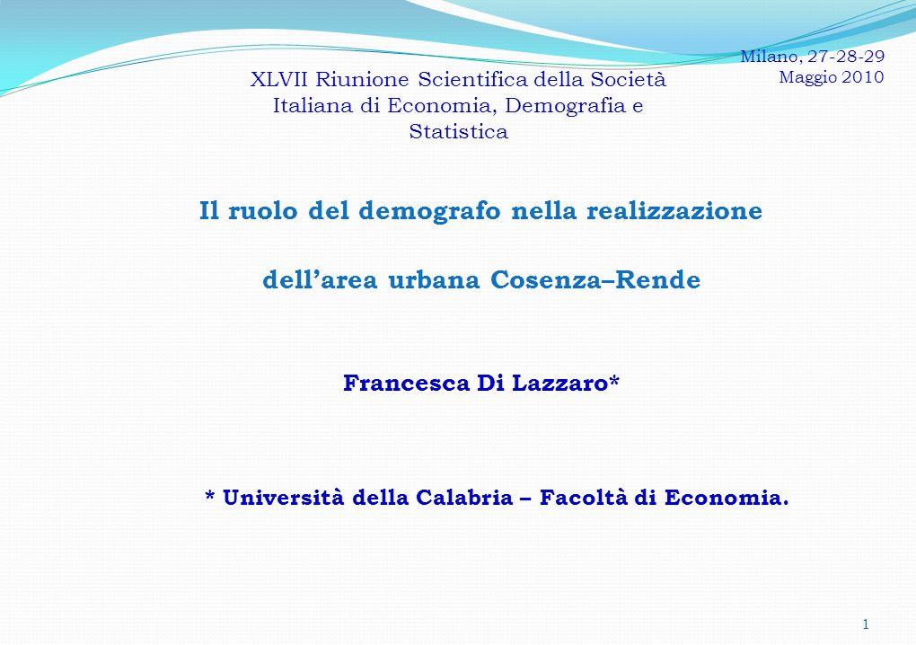 Il ruolo del demografo nella realizzazione dellarea urbana Cosenza–Rende Francesca Di Lazzaro* * Università della Calabria – Facoltà di Economia.