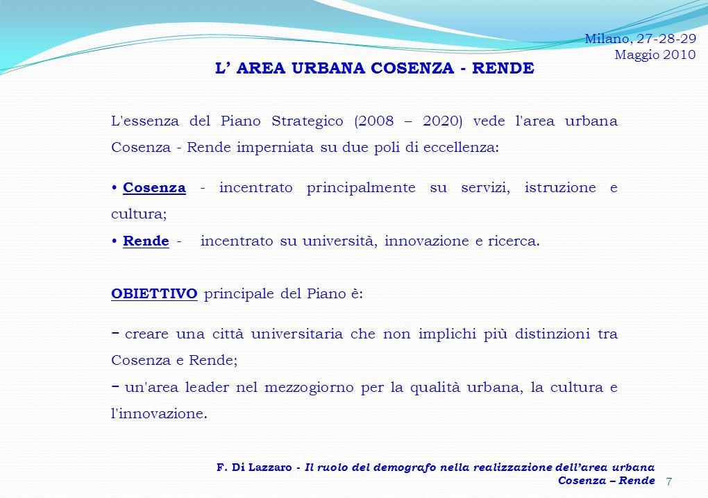 L AREA URBANA COSENZA - RENDE L essenza del Piano Strategico (2008 – 2020) vede l area urbana Cosenza - Rende imperniata su due poli di eccellenza: Cosenza - incentrato principalmente su servizi, istruzione e cultura; Rende - incentrato su università, innovazione e ricerca.
