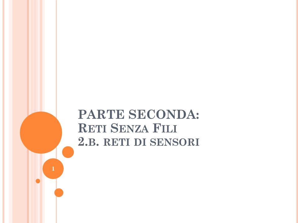 1 PARTE SECONDA: R ETI S ENZA F ILI 2. B. RETI DI SENSORI