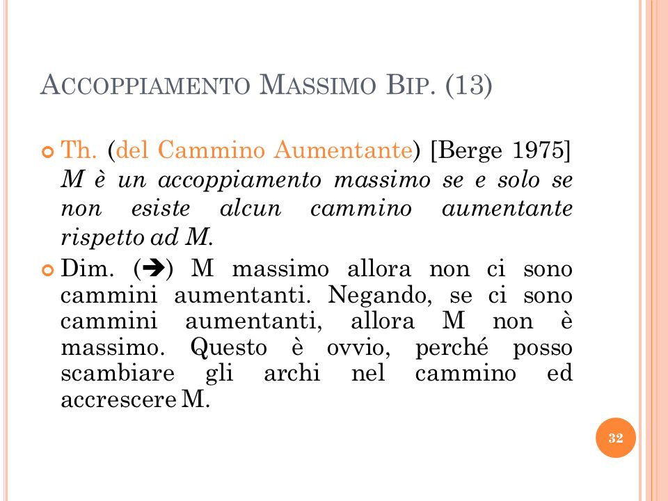 Th. (del Cammino Aumentante) [Berge 1975] M è un accoppiamento massimo se e solo se non esiste alcun cammino aumentante rispetto ad M. Dim. ( ) M mass