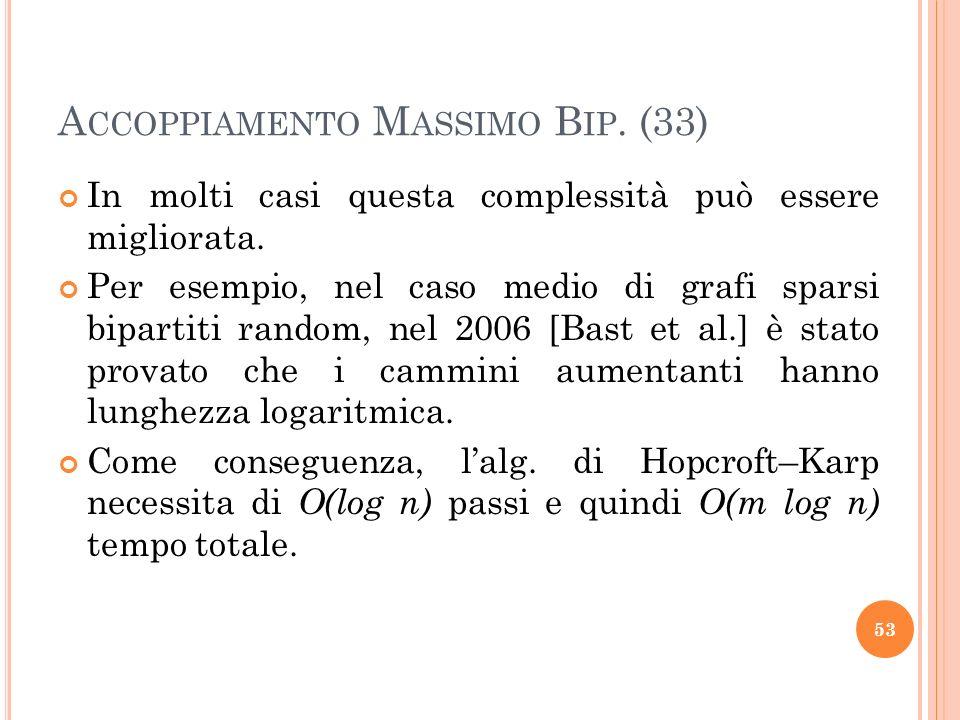 A CCOPPIAMENTO M ASSIMO B IP. (33) In molti casi questa complessità può essere migliorata. Per esempio, nel caso medio di grafi sparsi bipartiti rando
