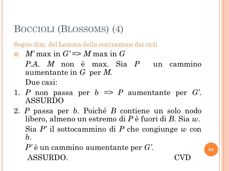 B OCCIOLI (B LOSSOMS ) (4) Segue dim. del Lemma della contrazione dei cicli M max in G => M max in G P.A. M non è max. Sia P un cammino aumentante in