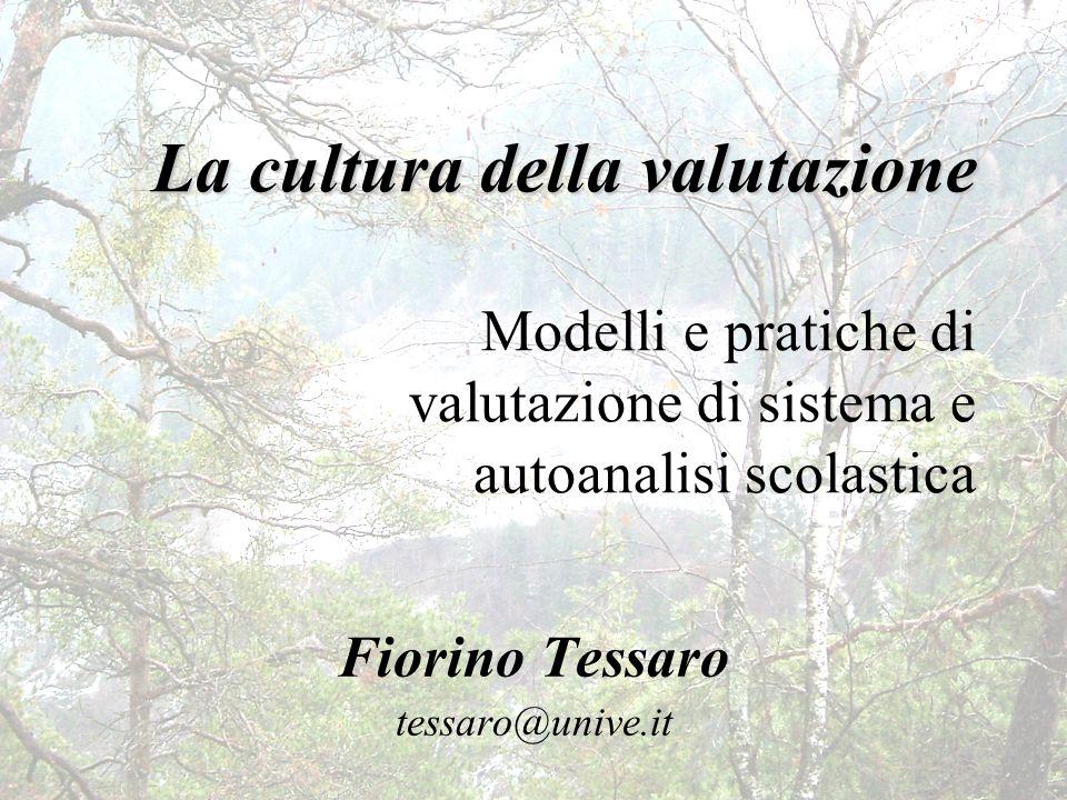 La cultura della valutazione La cultura della valutazione Modelli e pratiche di valutazione di sistema e autoanalisi scolastica Fiorino Tessaro tessar