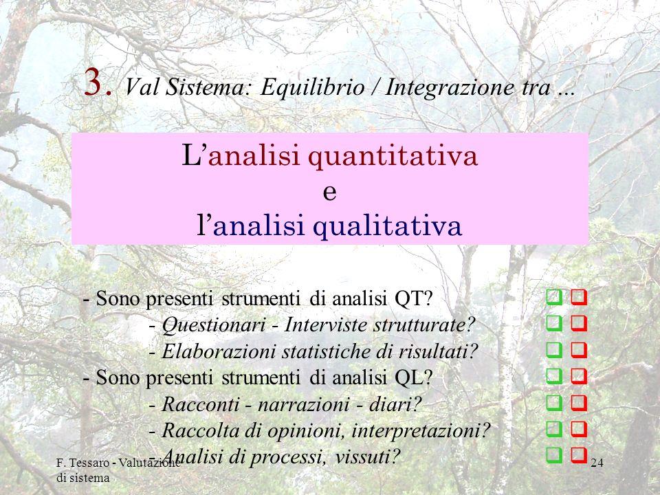 F. Tessaro - Valutazione di sistema 24 3. Val Sistema: Equilibrio / Integrazione tra... Lanalisi quantitativa e lanalisi qualitativa - Sono presenti s