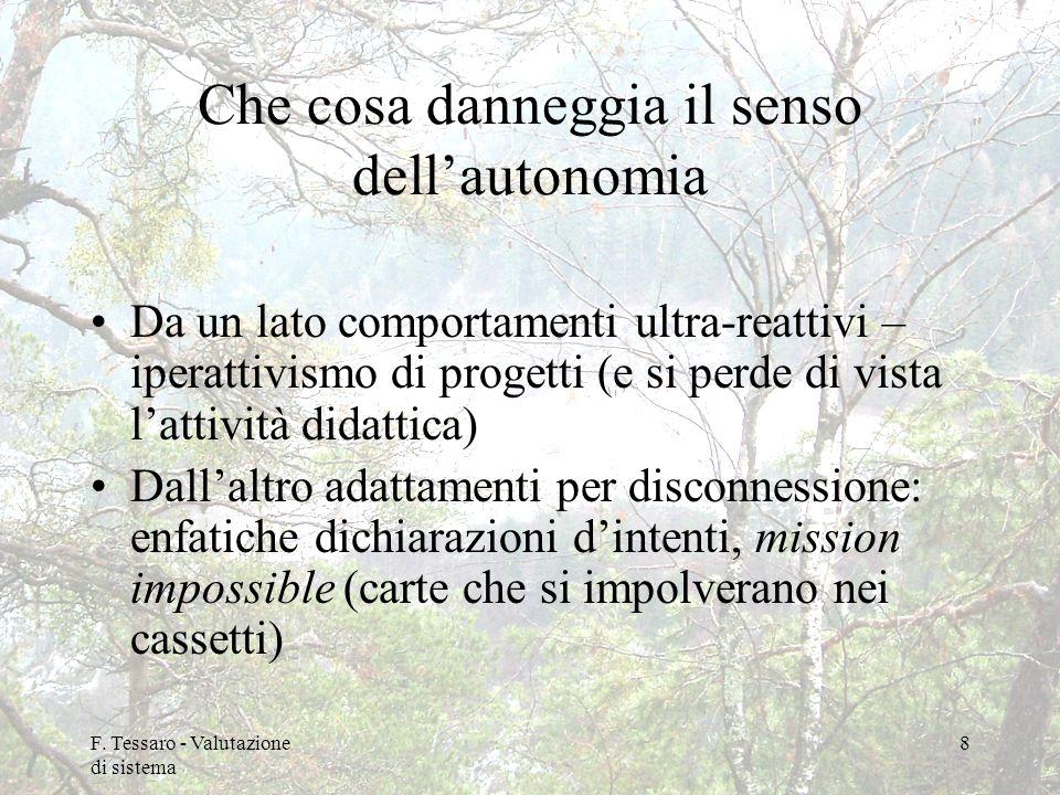 F. Tessaro - Valutazione di sistema 8 Che cosa danneggia il senso dellautonomia Da un lato comportamenti ultra-reattivi – iperattivismo di progetti (e