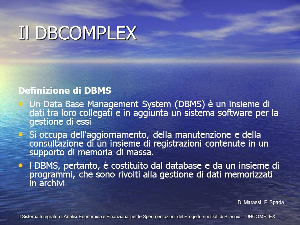 Il Sistema Integrato di Analisi Economica e Finanziaria per le Sperimentazioni del Progetto sui Dati di Bilancio – DBCOMPLEX Il DBCOMPLEX Definizione