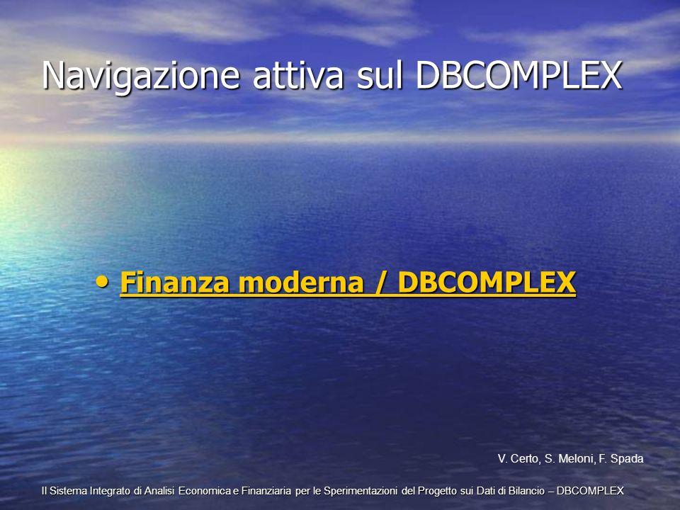 Il Sistema Integrato di Analisi Economica e Finanziaria per le Sperimentazioni del Progetto sui Dati di Bilancio – DBCOMPLEX Navigazione attiva sul DB
