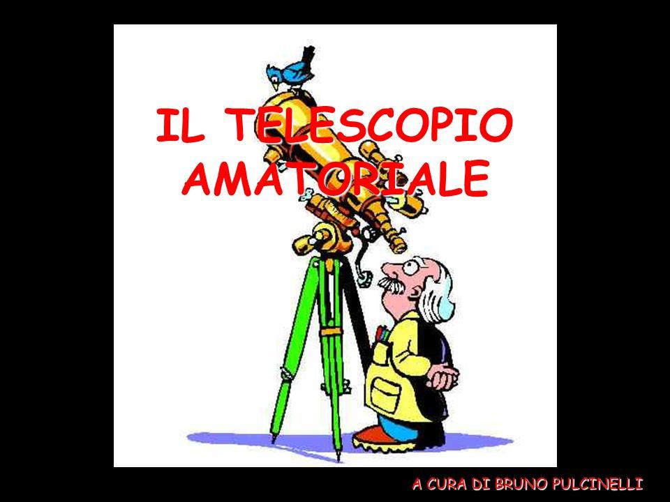 IL TELESCOPIO AMATORIALE A CURA DI BRUNO PULCINELLI