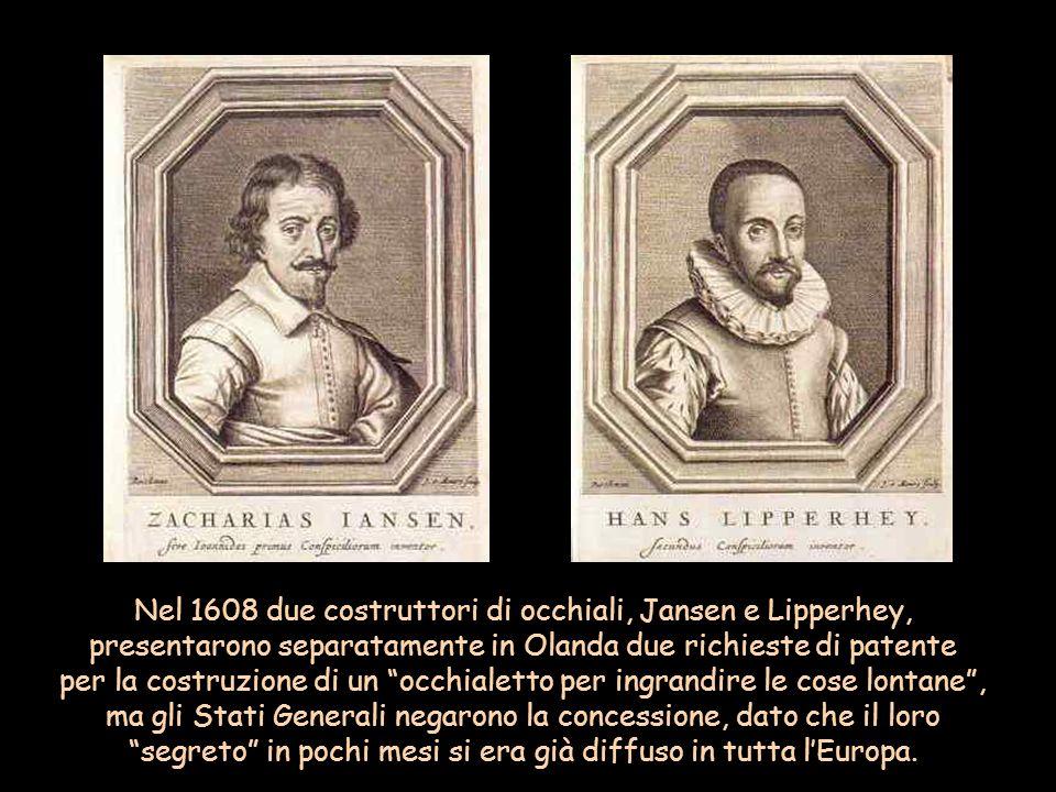 Nel 1608 due costruttori di occhiali, Jansen e Lipperhey, presentarono separatamente in Olanda due richieste di patente per la costruzione di un occhi