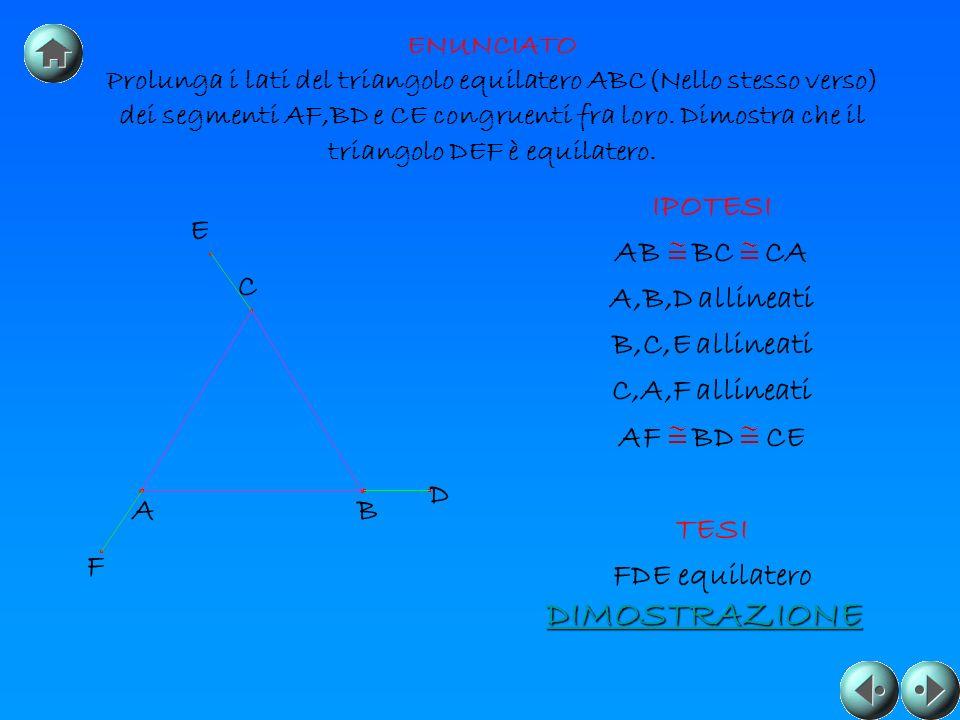 ENUNCIATO Prolunga i lati del triangolo equilatero ABC(Nello stesso verso) dei segmenti AF,BD e CE congruenti fra loro. Dimostra che il triangolo DEF